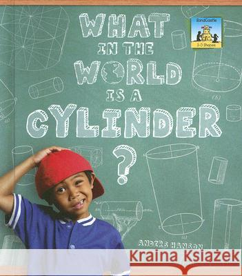 What in the World Is a Cylinder? Anders Hanson 9781599288888