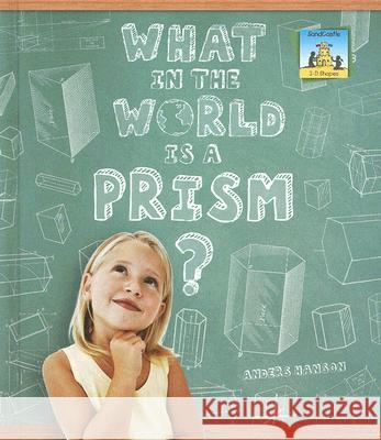 What in the World Is a Prism? Anders Hanson 9781599288895