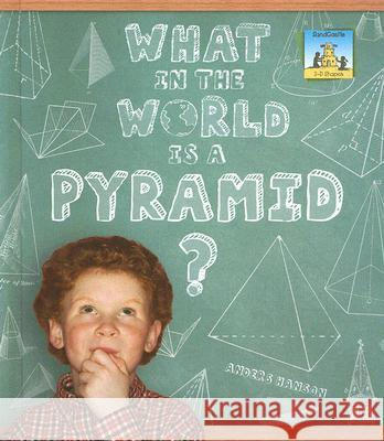 What in the World Is a Pyramid? Anders Hanson 9781599288901