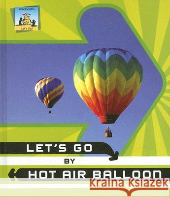 Let's Go by Hot Air Balloon Anders Hanson 9781599288994