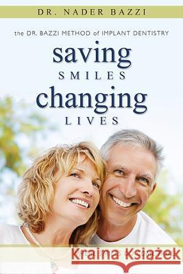 Saving Smiles, Changing Lives: The Dr. Bazzi Method of Implant Dentistry Nader Bazzi 9781599321554