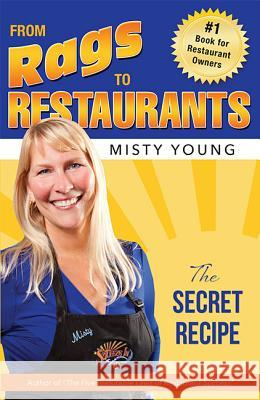 From Rags to Restaurants: The Secret Recipe Misty Young 9781599323770