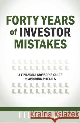 Forty Years of Investor Mistakes: A Financial Advisor's Guide to Avoiding Pitfal Bill Riley 9781599324432