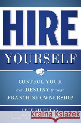 Hire Yourself: Control Your Own Destiny Through Franchise Ownership  9781599324470