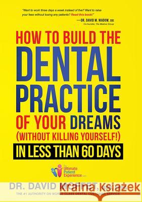 How to Build the Dental Practice of Your Dreams: (Without Killing Yourself!) in Less Than 60 Days  9781599325217