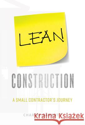 Lean Construction: A Small Contractor's Journey Charlie Garbutt 9781599328355