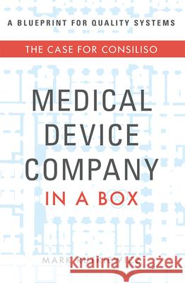 Medical Device Company in a Box: The Case for Consiliso Mark Rutkiewicz 9781599328614
