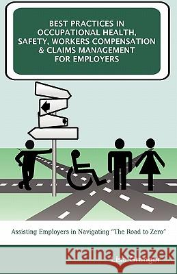Best Practices in Occupational Health, Safety, Workers Compensation and Claims Management for Employers Lisa Granger 9781599428123