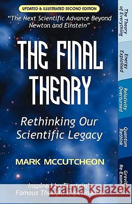 The Final Theory : Rethinking Our Scientific Legacy (Second Edition) Mark McCutcheon 9781599428666