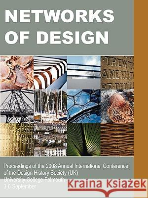 Networks of Design: Proceedings of the 2008 Annual International Conference of the Design History Society (UK) University College Falmouth Fiona Hackney Jonathan Glynne VIV Minton 9781599429069
