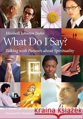 What Do I Say?: Talking with Patients about Spirituality Elizabeth Johnston Taylor 9781599471204
