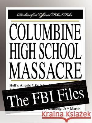 Columbine High School Massacre: The FBI Files Bureau Federa 9781599862422