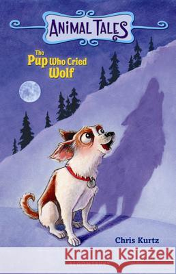 The Pup Who Cried Wolf Chris Kurtz Guy Francis 9781599904924 Bloomsbury Publishing PLC