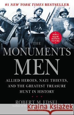 The Monuments Men: Allied Heroes, Nazi Thieves and the Greatest Treasure Hunt in History Robert M. Edsel Bret Witter 9781599951508