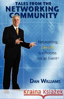 Tales from the Networking Community: Networking, Like Life, Is a Process Not an Event Dan Williams 9781600050534