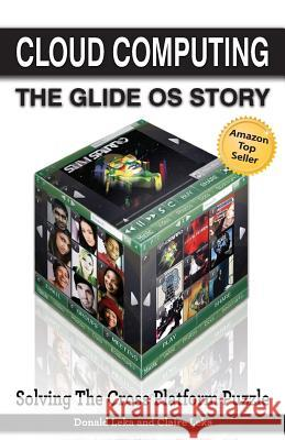 Cloud Computing: The Glide OS Story: Solving the Cross Platform Puzzle Donald Leka Claire Leka  9781600052439