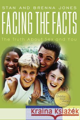 Facing the Facts: The Truth about Sex and You Brenna Jones Stan Jones 9781600060151