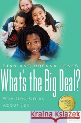 What's the Big Deal?: Why God Cares about Sex Stan Jones Brenna Jones 9781600060168
