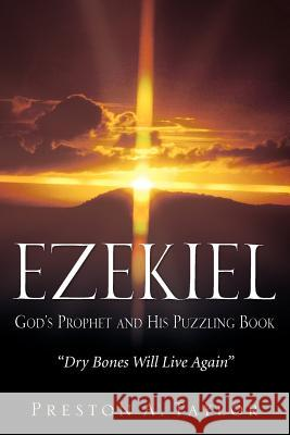 Ezekiel: God's Prophet and His Puzzling Book Preston A. Taylor 9781600345241
