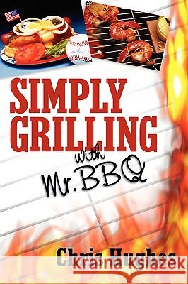 Simply Grilling with Mr. BBQ Chris Hughes 9781600348372