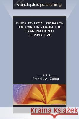 Guide to Legal Research and Writing from the Transnational Perspective Francis A. Gabor 9781600420405