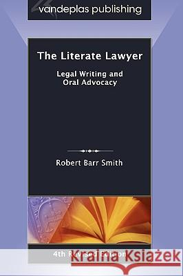 The Literate Lawyer : Legal Writing and Oral Advocacy, 4th Revised Edition Robert Barr Smith 9781600420641