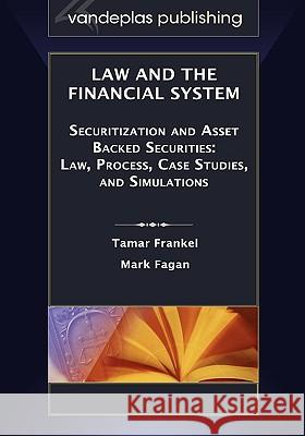 Law and the Financial System - Securitization and Asset Backed Securities : Law, Process, Case Studies, and Simulations Tamar Frankel Mark Fagan 9781600420955