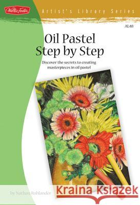 Oil Pastel Step by Step Nathan Rohlander 9781600581335