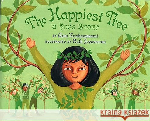 The Happiest Tree : A Yoga Story Uma Krishnaswami Ruth Jeyaveeran 9781600603600