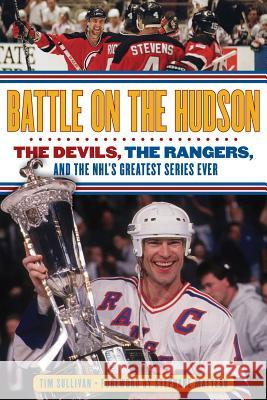 Battle on the Hudson: The Devils, the Rangers, and the NHL's Greatest Series Ever Tim Sullivan Stephane Matteau 9781600787270 Triumph Books (IL)