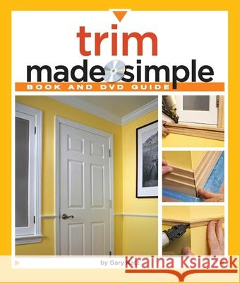 Trim Made Simple: A Book and Step-By-Step Companion DVD [With DVD] Gary Katz 9781600850547