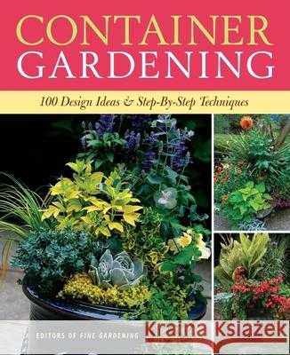 Container Gardening: 250 Design Ideas & Step-By-Step Techniques Editors of Fine Gardening Magazine 9781600850806