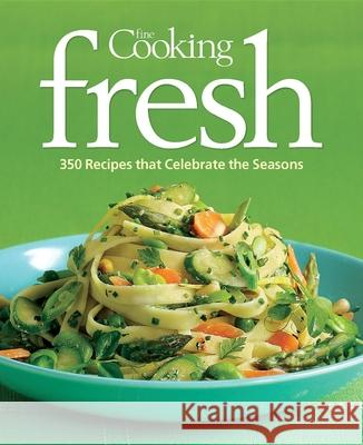 Fine Cooking Fresh: 350 Recipes That Celebrate the Seasons Editors of Fine Cooking Magazine 9781600851094