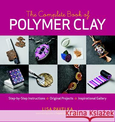 The Complete Book of Polymer Clay Lisa Pavelka 9781600851285