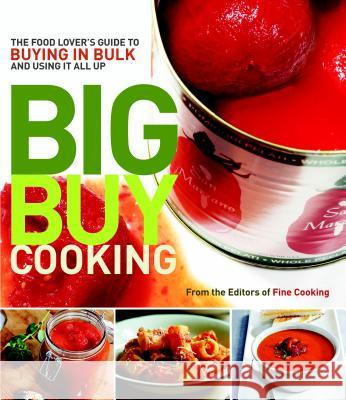 Big Buy Cooking: The Food Lover's Guide to Buying in Bulk and Using It All Up Editors of Fine Cooking 9781600851544