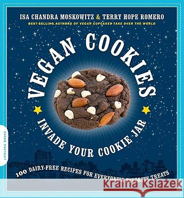 Vegan Cookies Invade Your Cookie Jar: 100 Dairy-Free Recipes for Everyone's Favorite Treats Isa Moskowitz Terry Romero 9781600940484