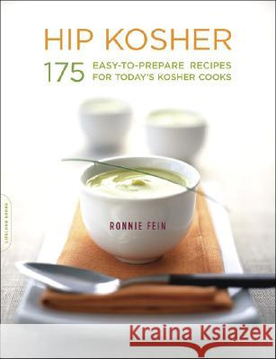 Hip Kosher: 175 Easy-To-Prepare Recipes for Today's Kosher Cooks Ronnie Fein 9781600940538