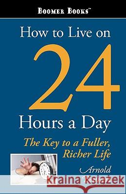 How to Live on 24 Hours a Day Arnold Bennett 9781600966293