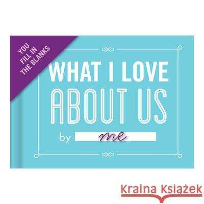 What I Love About Us Fill-in-the-Blank Journal  Knock Knock 9781601067586