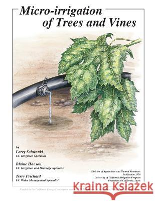 Micro-Irrigation of Trees and Vines Larry Schwankl Blaine Hanson Terry Prichard 9781601077523