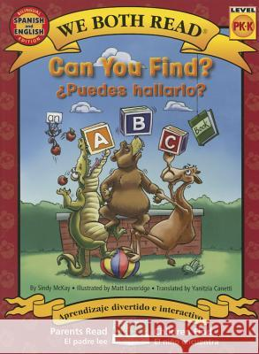 Can You Find?/Puedes Hallarlo? Spanish/English Bilingual (We Both Read - Level Pk-K): An ABC Book Sindy McKay Matt Loveridge 9781601150721