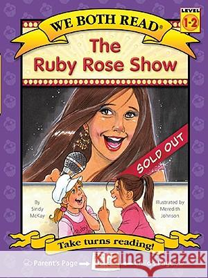 The Ruby Rose Show (We Both Read-Level 1-2(hardcover)) Sindy McKay Meredith Johnson 9781601152459