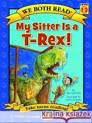 My Sitter Is A T-Rex! Paul Orshoski Jeffrey Ebbeler 9781601152541