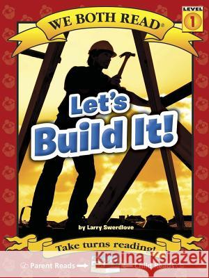 Let's Build It! ( We Both Read Level 1 ) Larry Swerdlove 9781601153081