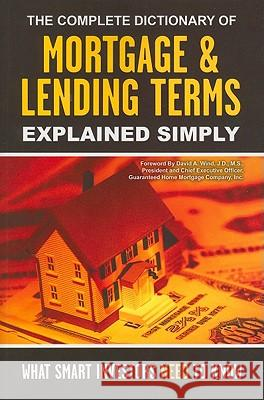 The Complete Dictionary of Mortgage & Lending Terms Explained Simply: What Smart Investors Need to Know Atlantic Publishing Company 9781601380142