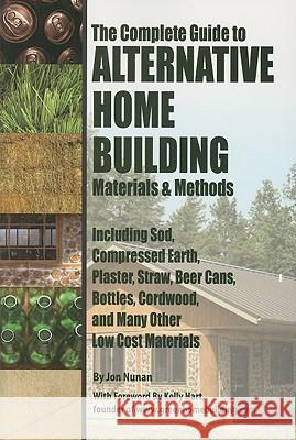 Complete Guide to Alternative Home Building Materials & Methods : Including Sod, Compressed Earth, Plaster Straw, Beer Cans Cordwood & Many Other Low Cost Materials Kathryn Vercillo 9781601382450
