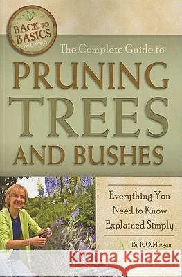 The Complete Guide to Pruning Trees and Bushes: Everything You Need to Know Explained Simply  9781601383440