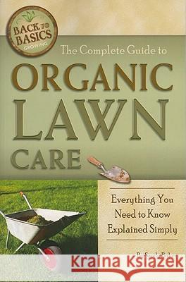 The Complete Guide to Organic Lawn Care: Everything You Need to Know Explained Simply  9781601383679