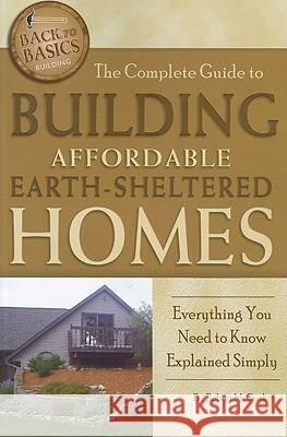 The Complete Guide to Building Affordable Earth-Sheltered Homes: Everything You Need to Know Explained Simply  9781601383730