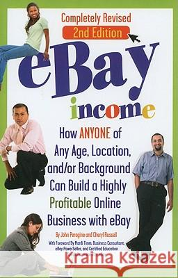 eBay Income : How ANYONE of Any Age, Location, &/or Background Can Build a Highly Profitable Online Business with eBay - 2nd Edition  9781601384416